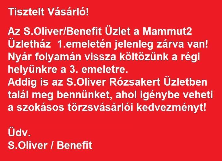 S.Oliver/Benefit Üzletünk a Mammut2 -ben jelenleg zárva tart!